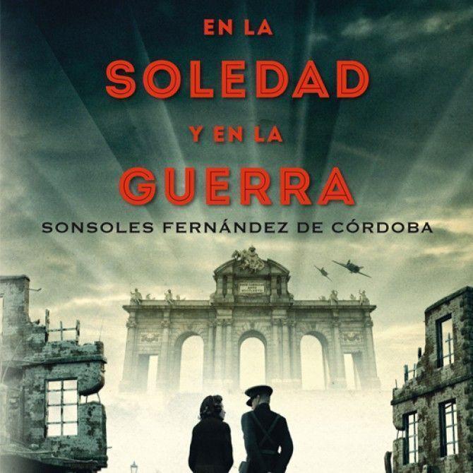 En la soledad y en la guerra de Sonsoles Fernández de Córdoba